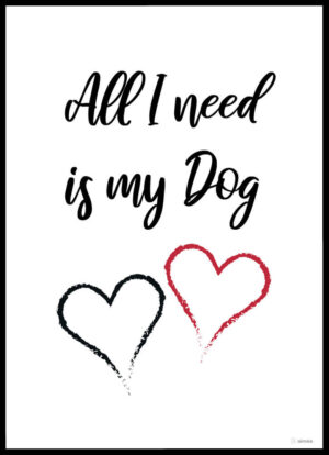 All I need is my dog plakat